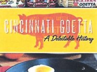 Cincinnati Goetta: A Delectable History by Dann Woellert, The History Press, Charleston, 2019